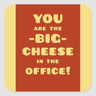 You are the BIG CHEESE in the office Square Sticker