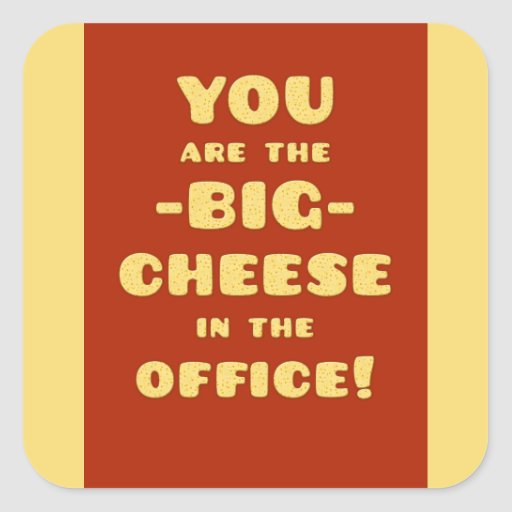You are the BIG CHEESE in the office Sticker