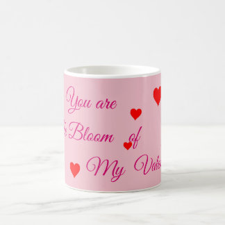 You are the bloom of my valentine mug