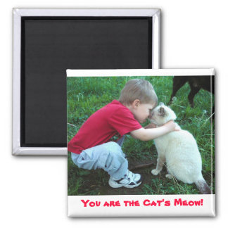 You are the Cat's Meow! magnet