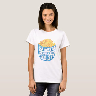 You are the cheese to my macaroni T-Shirt