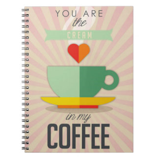 You Are The Cream In My Coffee Notebook