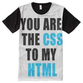 You are the CSS to my HTML All-Over-Print T-Shirt