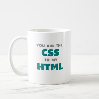 You are the CSS to my HTML - coffee mug