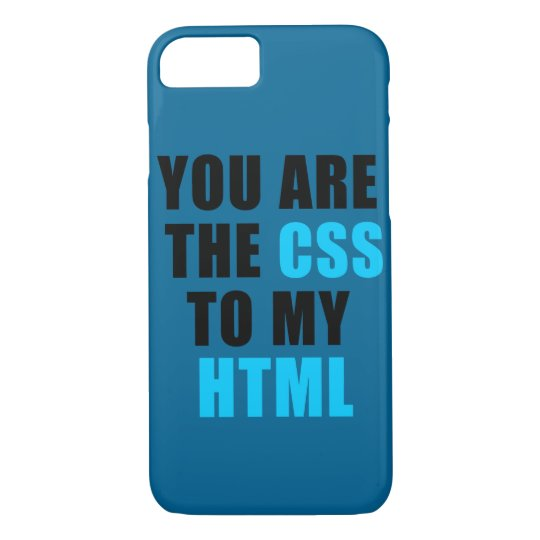 You are the CSS to my HTML iPhone 7 Case