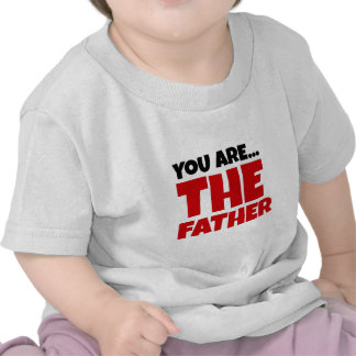You Are The Father Tee Shirt