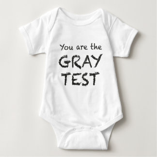 You are the GRAY TEST Baby Bodysuit