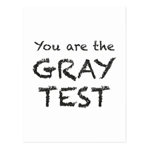 You are the GRAY TEST Post Card