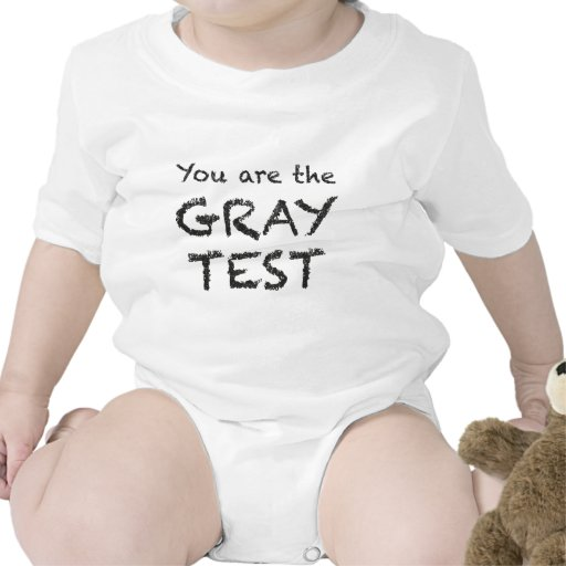 You are the GRAY TEST Shirt