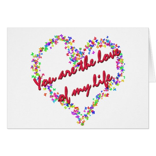 You Are The Love Of My Life Card