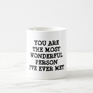 YOU ARE THE MOST WONDERFUL PERSON I'VE EVER MET BASIC WHITE MUG