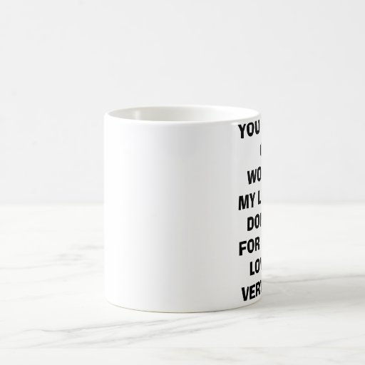 YOU ARE THE ONLY WOMEN IN MY LIFE. AND DON'T YO... COFFEE MUG