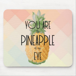 """You are the Pineapple of my Eye"" Mouse Pad"