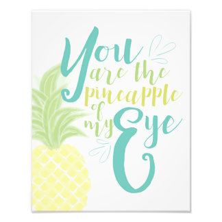 You Are the Pineapple of My Eye Photographic Print