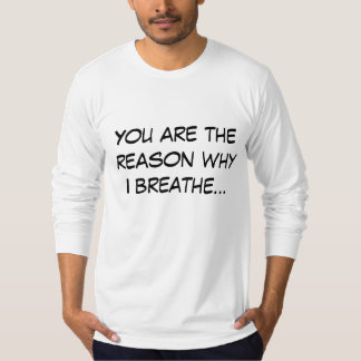 You are the reason why I breathe... MENS SHIRT