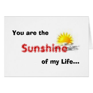 You are the Sunshine of my Life... Card