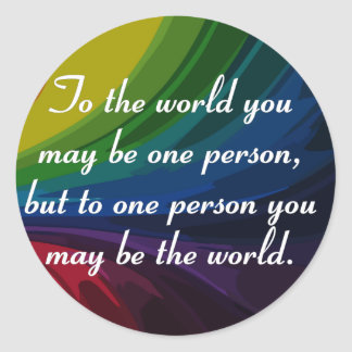 You are the world to someone round sticker