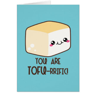 You Are Tofu-rrific Card