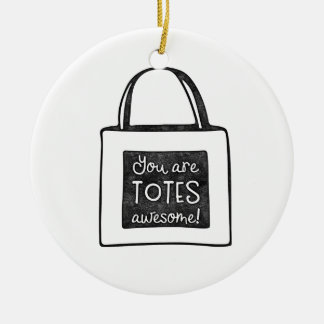 You are totes awesome stamped design ceramic ornament