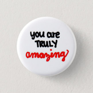 you are TRULY amazing. 1 Inch Round Button