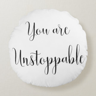 You are Unstoppable, Inspiring Message Round Pillow