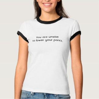 You are unwise to lower your pants. t-shirt