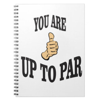 you are up to par spiral notebook