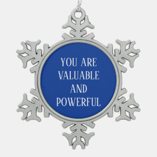 You Are Valuable and Powerful Snowflake Pewter Christmas Ornament