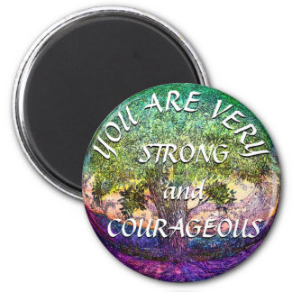 You are Very Strong and Courageous 2 Inch Round Magnet