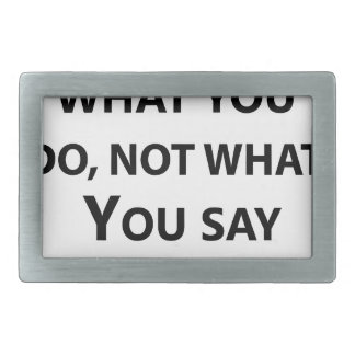 you are what you do not what you say rectangular belt buckle