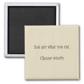 You are what you eat. Choose wisely magnet. Square Magnet