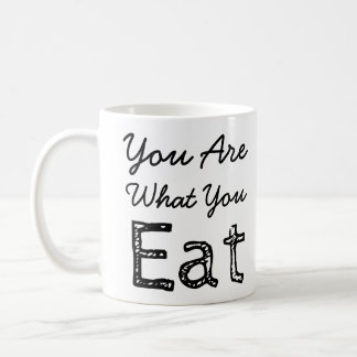 You Are What You Eat Coffee Mug