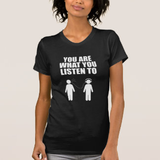 You Are What You Listen T-shirts