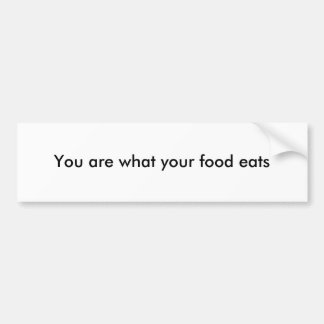 You are what your food eats bumper sticker