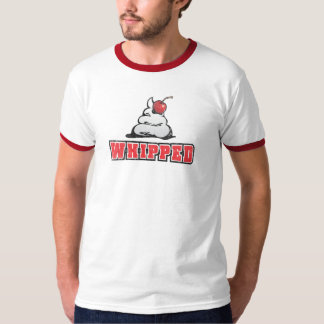 You are Whipped! Shirts
