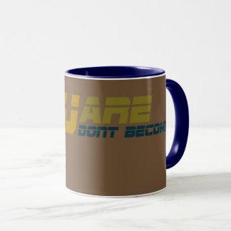 YOU ARE. You dont become. Mug