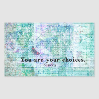 You are your choices SENECA QUOTE