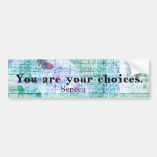 You are your choices SENECA QUOTE Bumper Sticker