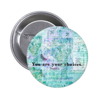 You are your choices SENECA QUOTE Pinback Buttons