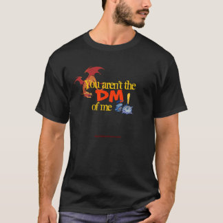 You Aren't the DM of Me 2.0 T-Shirt
