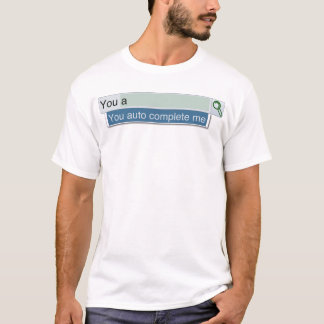 You Auto Complete Me T-Shirt