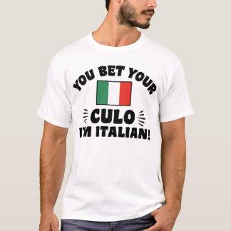 You Bet Your Culo I'm Italian T-Shirt