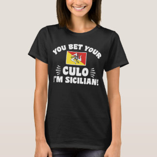 You Bet Your Culo I'm Sicilian T-Shirt