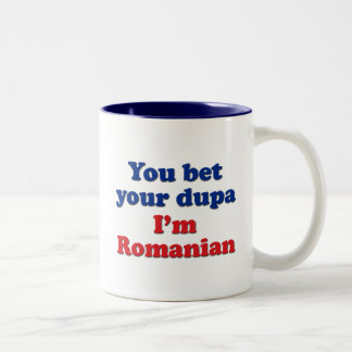 You bet your dupa I'm Romanian Two-Tone Coffee Mug
