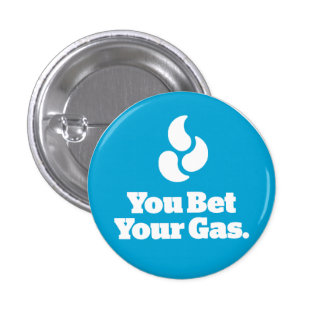You Bet Your Gas. - Round Button