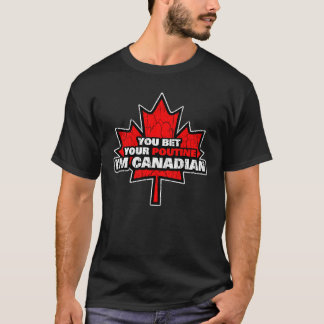You Bet Your Poutine I'm Canadian T-Shirt