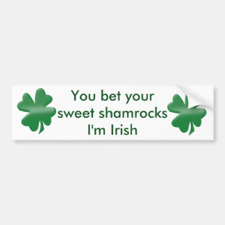 You bet your sweet shamrocks bumper sticker