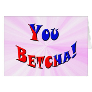You Betcha! Greeting Card