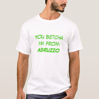 You betcha I'm from ABRUZZO T-Shirt