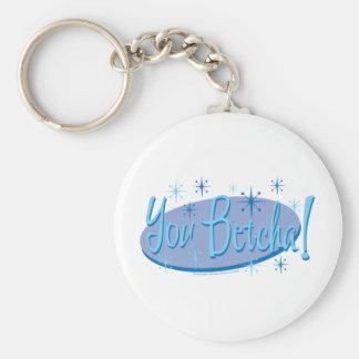 You-Betcha Key Chains